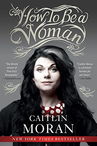 Amazon how to be a woman ebook caitlin moran kindle store how to be a woman by moran caitlin fandeluxe Choice Image