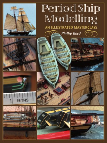 Read Online Period Ship Modelling: An Illustrated Masterclass PDF