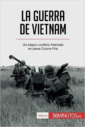 La Guerra De Vietnam Un Tr Gico Conflicto Fratricida En Plena