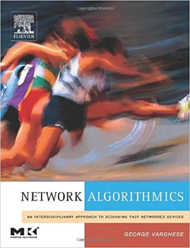 Network Algorithmics,: An Interdisciplinary Approach to Designing Fast Networked Devices (The Morgan Kaufmann Series in Networking)