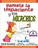 Pamela la Impaciente y los Microbios, Sarah Overland, 1930650396