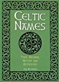 Celtic Names: Their Meaning, History and Mythology