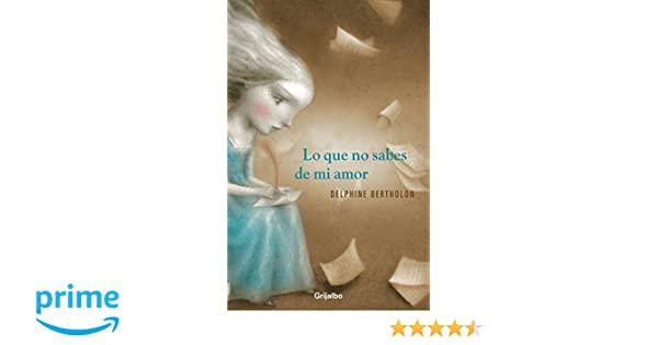 Lo que no sabes de mi amor (Spanish Edition): Delphine Bertholon: 9786073117616: Amazon.com: Books