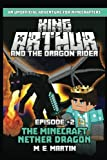 King Arthur and the Dragon Rider Episode 2: The Minecraft Nether Dragon (King Arthur Comic Series) (Volume 2)
