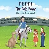 Peppi the Polo Pony, Doreen Slinkard, 1608609553