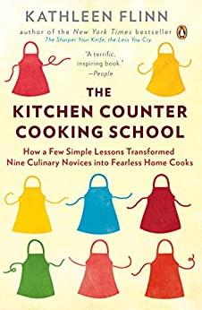 The Kitchen Counter Cooking School: How a Few Simple Lessons Transformed Nine Culinary Novices into Fearless Home Cooks by [Flinn, Kathleen]