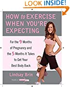 How to Exercise When You're Expecting: For the 9 Months of Pregnancy and the 5 Months It Takes to Get Your Best Body Ba ck