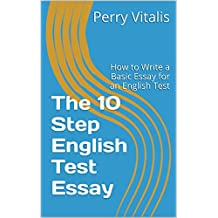 The 10 Step English Test Essay: How to Write a Basic Essay for an English Test