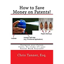 How to Save Money on Patents!: Postpone your Patent Costs, Do (some of) your Patent Work Yourself!