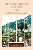 The Politics of Ethnicity and the Crisis of the Peloponnesian League (Hellenic Studies), Nino Luraghi, 0674031997