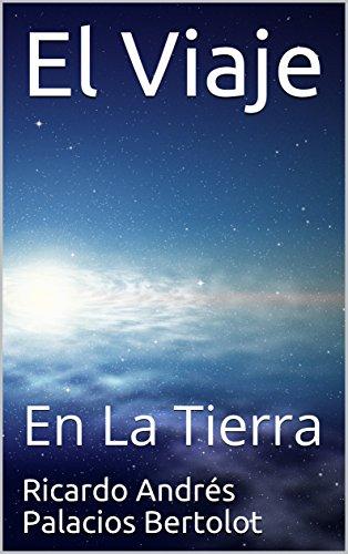 El Viaje: En La Tierra (Spanish Edition) by [Palacios Bertolot, Ricardo Andrés]