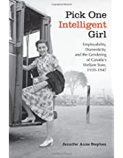 Pick One Intelligent Girl: Employability, Domesticity and the Gendering of Canada's Welfare State, 1939-1947