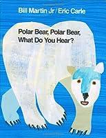 Polar Bear, Polar Bear, What Do You Hear? 1st Edition