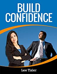 Build Confidence - A Practical Guide to Building Self Confidence