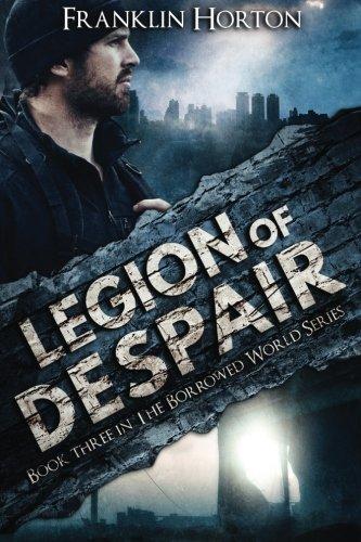 Legion of Despair: Book Three in The Borrowed World Series (Volume 3)