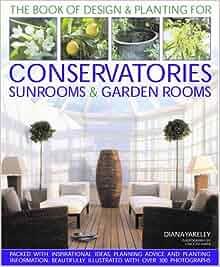Designs planting for conservatories sunrooms garden for Indoor gardening diana yakeley