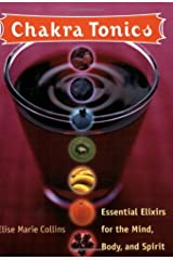Chakra Tonics: Essential Elixirs For The Mind, Body, And Spirit by Elise Marie Collins (2006-01-01) Paperback