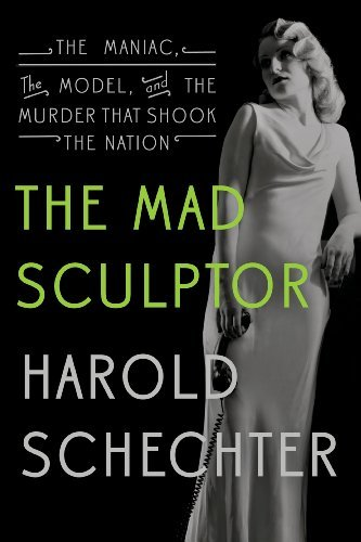 The Mad Sculptor: The Maniac, the Model, and the Murder that Shook the Nation cover