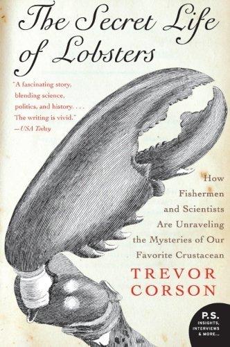 The Secret Life of Lobsters: How Fishermen and Scientists Are Unraveling the Mysteries of Our Favorite Crustacean (P.S.) by Trevor Corson (2005-05-10)