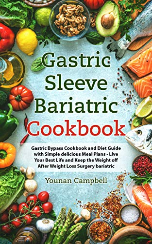 Gastric Sleeve Bariatric cookbook: Gastric Bypass Cookbook and Diet Guide with Simple delicious Meal Plans - Live Your Best Life and Keep the Weight off After Weight Loss Surgery bariatric by Younan Campbell