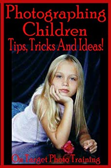 Photographing Children - Tips, Tricks And Ideas! (On Target Photo Training Book 20) by [Eitreim, Dan]