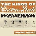 The Kings of Casino Park: Black Baseball in the Lost Season of 1932 | Thomas Aiello