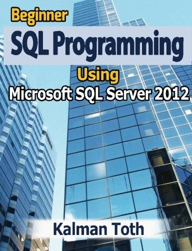 Beginner SQL Programming Using Microsoft SQL Server 2012 by CreateSpace Independent Publishing Platform