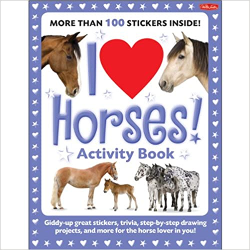 Book I Love Horses! Activity Book: Giddy-up great stickers, trivia, step-by-step drawing projects, and more for the horse lover in you! (I Love Activity Books)