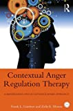 Contextual Anger Regulation Therapy : A Mindfulness and Acceptance-Based Approach, Gardner, Frank L. and Moore, Zella E., 0415872987