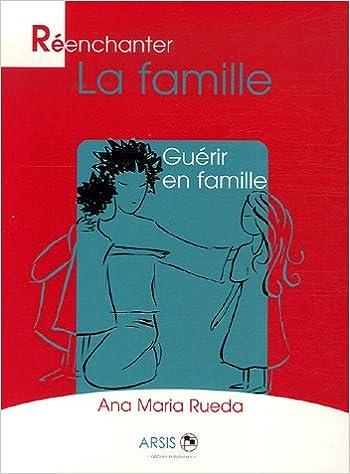En ligne téléchargement gratuit Réenchanter la famille : Guérir en famille pdf
