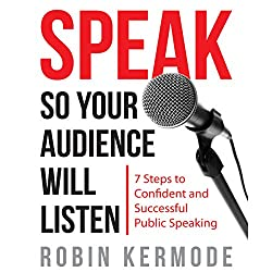 Speak: So Your Audience Will Listen