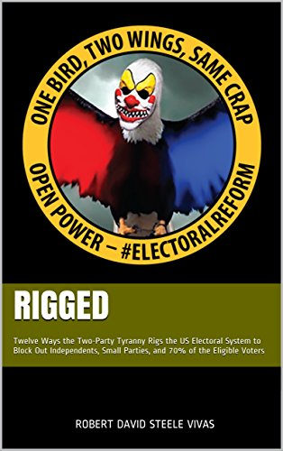 RIGGED: Twelve Ways the Two-Party Tyranny Rigs the US Electo