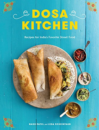 Dosa Kitchen: Recipes for India's Favorite Street Food by Nash Patel, Leda Scheintaub