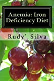 Anemia: Iron Deficiency Diet, Rudy Silva, 1477573143
