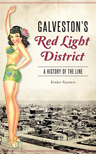 Galveston's Red Light District: A History of the Line by Kimber Fountain