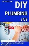 Diy Plumbing Plumbing: DIY for Beginners - Plumbing Repair and Installation for Beginners - Plumbing for Dummies (DIY Projects - DIY Household Hacks - Plumbing tips - Plumbing Parts Book 1)
