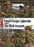 French Foreign Légionnaire vs Viet Minh Insurgent: North Vietnam 1948-52 (Combat Book 36)