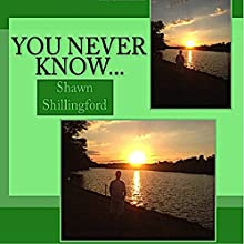You Never Know... Audiobook by Shawn Shillingford Narrated by John E. Santomas