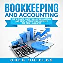 Bookkeeping and Accounting: The Ultimate Guide to Basic Bookkeeping and Basic Accounting Principles for Small Business Audiobook by Greg Shields Narrated by Dryw McArthur