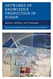 img - for Networks of Knowledge Production in Sudan: Identities, Mobilities, and Technologies book / textbook / text book
