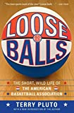 Loose Balls: The Short, Wild Life of the American Basketball Association by Terry Pluto (2007-11-06)