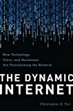 The Dynamic Internet : How Technology, Users, and Businesses Are Changing the Network, Yoo, Christopher S., 0844772275