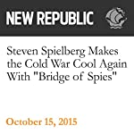 Steven Spielberg Makes the Cold War Cool Again With