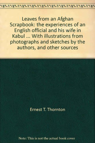 Leaves from an Afghan Scrapbook: The Experiences of an English Official and his Wife in Kabul.