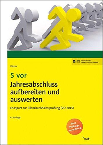 5 vor Jahresabschluss aufbereiten und auswerten: Endspurt zur Bilanzbuchhalterprüfung (VO 2015). (NWB Bilanzbuchhalter) Taschenbuch – 6. Oktober 2017 Martin Weber NWB Verlag 3482633940 Betriebswirtschaft