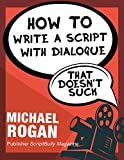 "How to Write a Script With Dialogue That Doesn't Suck | Vol. 3 of the ScriptBully ""Screenwriting Made (Stupidly) Easy"" Collection"