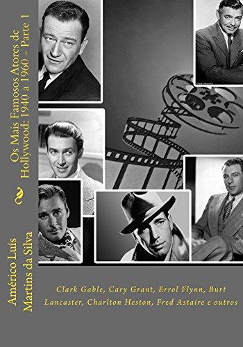 Os Mais Famosos Atores de Hollywood: 1940 a 1960 - Parte 1: Gary Cooper, Clark Gable, Cary Grant, Errol Flynn, etc.