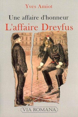L'affaire Dreyfus : Une affaire d'honneur Broché – 25 août 2006 Yves Amiot Via Romana 2916727000 TL2916727000