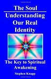 The Soul: Understanding Our Real Identity, Stephen Knapp, 1453733833