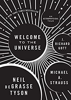 Welcome to the Universe: An Astrophysical Tour by [Tyson, Neil deGrasse, Strauss, Michael A., Gott, J. Richard]